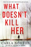 What Doesn't Kill Her: A Novel (Reeve LeClaire Series) - Carla Norton