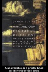 Why Are Our Pictures Puzzles?: On the Modern Origins of Pictorial Complexity - James Elkins