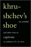Khrushchev's Shoe: And Other Ways to Captivate an Audience of One to One Thousand -