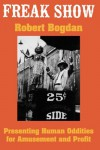 Freak Show: Presenting Human Oddities for Amusement and Profit - Robert Bogdan, Bogdan