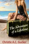 The Adventure of a Lifetime - Christie A.C. Gucker