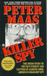 Killer Spy: Inside Story of the FBI's Pursuit and Capture of Aldrich Ames, America's Deadliest Spy - Peter Maas