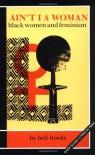 Ain't I a Woman: Black Women and Feminism - Bell Hooks