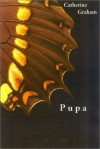 Pupa - Catherine Graham