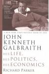 John Kenneth Galbraith: His Life, His Politics, His Economics - Richard Parker