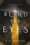 Blind the Eyes - K.A. Wiggins