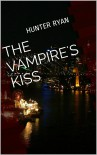 The Vampire's Kiss - Hunter Ryan