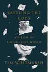Battling the Gods: Atheism in the Ancient World - Tim Whitmarsh