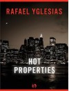 Hot Properties - Rafael Yglesias