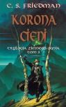 Korona cieni (Trylogia Zimnego Ognia, #3) - C.S. Friedman, Zbigniew A. Królicki