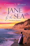 Jane by the Sea: Jane Austen's Love Story - Carolyn V. Murray
