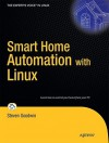 Smart Home Automation with Linux (Expert's Voice in Linux) - Steven Goodwin