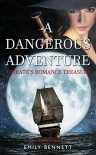 A Pirate's Romance Treasure: A Dangerous Adventure  - Emily Bennett