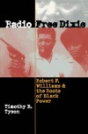 Radio Free Dixie: Robert F. Williams and the Roots of Black Power - Timothy B. Tyson