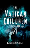 The Vatican Children (World of Shadows) - Lincoln Cole