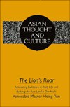 The Lion's Roar: Actualizing Buddhism in Daily Life and Building the Pure Land in Our Midst - Hsing-Yun-Ta-Sh