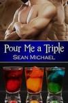 Pour Me a Triple - Sean Michael