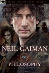 Neil Gaiman and Philosophy: Gods Gone Wild! - Tracy L. Bealer, Rachel Luria, Wayne Yuen