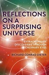 Reflections on a Surprising Universe: Extraordinary Discoveries Through Ordinary Eyes  - Richard Conrad Dieter