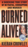 Burned Alive: A Shocking True Story of Betrayal, Kidnapping, and Murder - Kieran Crowley