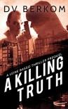 A Killing Truth: (A Leine Basso Thriller Prequel) - D.V. Berkom