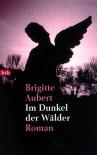 Im Dunkel der Wälder: Roman - Brigitte Aubert