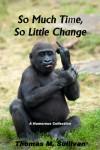 So Much Time, So Little Change - Thomas M. Sullivan