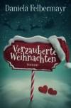 Verzauberte Weihnachten - Daniela Felbermayr