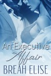 An Executive Affair - Breah Elise
