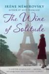 The Wine of Solitude - Irène Némirovsky, Sandra Smith