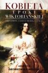 Kobieta epoki wiktorianskiej - Gromkowska-Melosik Agnieszka