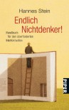 Endlich Nichtdenker!: Handbuch für den überforderten Intellektuellen - Hannes Stein
