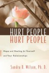 Hurt People Hurt People: Hope and Healing for Yourself and Your Relationships - Sandra D. Wilson, Ronald E. Eggert