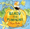 Ready for Pumpkins - Kate Duke