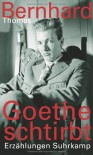 Goethe schtirbt: Erzählungen - Thomas Bernhard