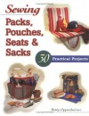 Sewing Packs, Pouches, Seats & Sacks: 30 Easy Projects - Betty Oppenheimer