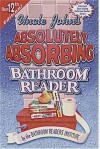 Uncle John's Absolutely Absorbing Bathroom Reader - Bathroom Readers' Institute