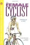 The Female Cyclist: Gearing Up a Level (Ultimate Training Series from Velopress, 3) - Gale Bernhardt, Connie Carpenter-Phinney, Linda Jackson