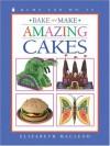 Bake and Make Amazing Cakes - Elizabeth MacLeod, June Bradford