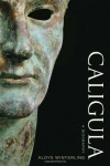 Caligula: A Biography - Aloys Winterling, Deborah Lucas Schneider, Glenn W. Most, Paul Psoinos
