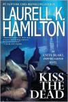 Kiss the Dead (Anita Blake Vampire Hunter Series #21) -