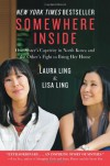 Somewhere Inside: One Sister's Captivity in North Korea and the Other's Fight to Bring Her Home - Laura Ling, Lisa Ling