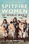 Spitfire Women of World War II - Giles Whittell