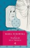 Tango dla trojga - Maria Nurowska