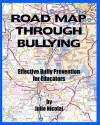 Road Map Through Bullying: Effective Bully Prevention for Educators - Julie Nicolai, A. Nicolai