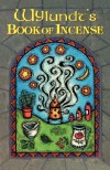 Wylundt's Book of Incense: A Magical Primer - Steven R. Smith