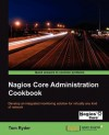 Nagios Core Administrators Cookbook - Tom Ryder