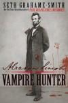 Abraham Lincoln Vampire Hunter - Seth Grahame-Smith