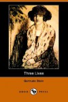 Three Lives: Stories of the Good Anna, Melanctha and the Gentle Lena (Dodo Press) - Gertrude Stein