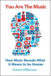 You Are the Music: How Music Reveals What it Means to be Human - Victoria Williamson